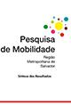 Pesquisa de Mobilidade da Região de Metropolitana de Salvador - 2012